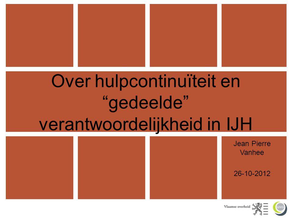 """Over hulpcontinuïteit en """"gedeelde"""" verantwoordelijkheid in IJH Jean Pierre Vanhee 26-10-2012"""