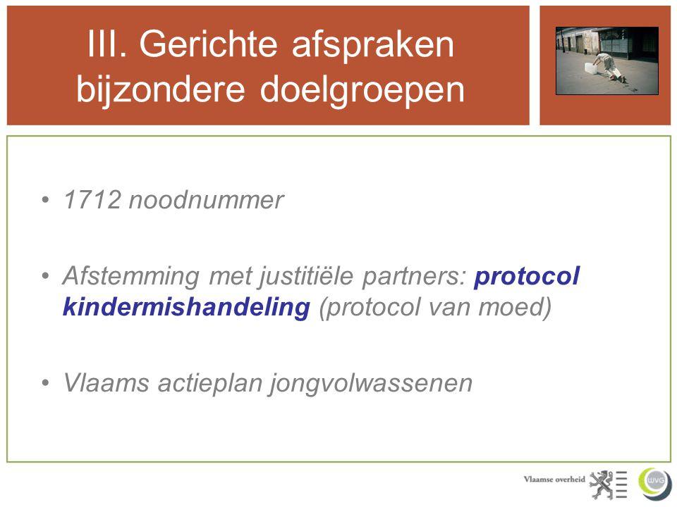 III. Gerichte afspraken bijzondere doelgroepen 1712 noodnummer Afstemming met justitiële partners: protocol kindermishandeling (protocol van moed) Vla