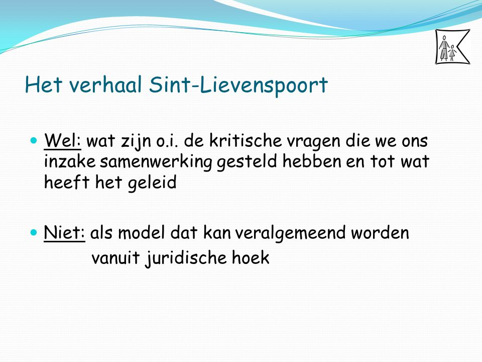 Het verhaal Sint-Lievenspoort Wel: wat zijn o.i. de kritische vragen die we ons inzake samenwerking gesteld hebben en tot wat heeft het geleid Niet: a