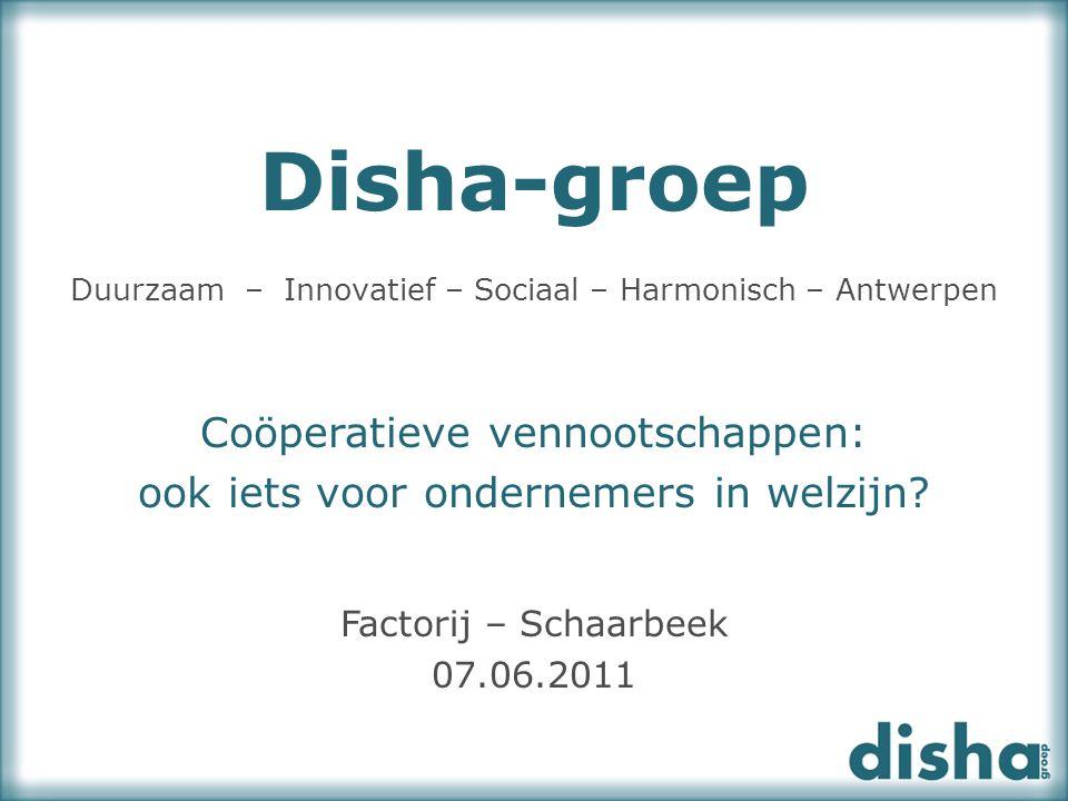 Disha-groep Duurzaam – Innovatief – Sociaal – Harmonisch – Antwerpen Coöperatieve vennootschappen: ook iets voor ondernemers in welzijn? Factorij – Sc