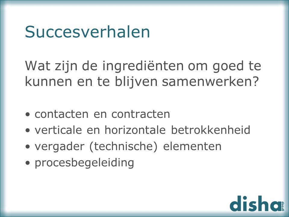 Wat zijn de ingrediënten om goed te kunnen en te blijven samenwerken? contacten en contracten verticale en horizontale betrokkenheid vergader (technis