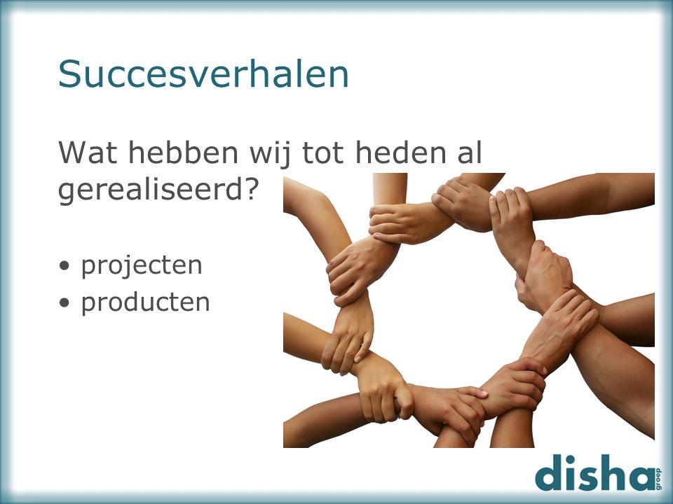 Succesverhalen Wat hebben wij tot heden al gerealiseerd? projecten producten