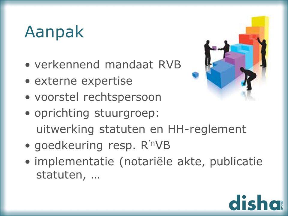 Aanpak verkennend mandaat RVB externe expertise voorstel rechtspersoon oprichting stuurgroep: uitwerking statuten en HH-reglement goedkeuring resp. R