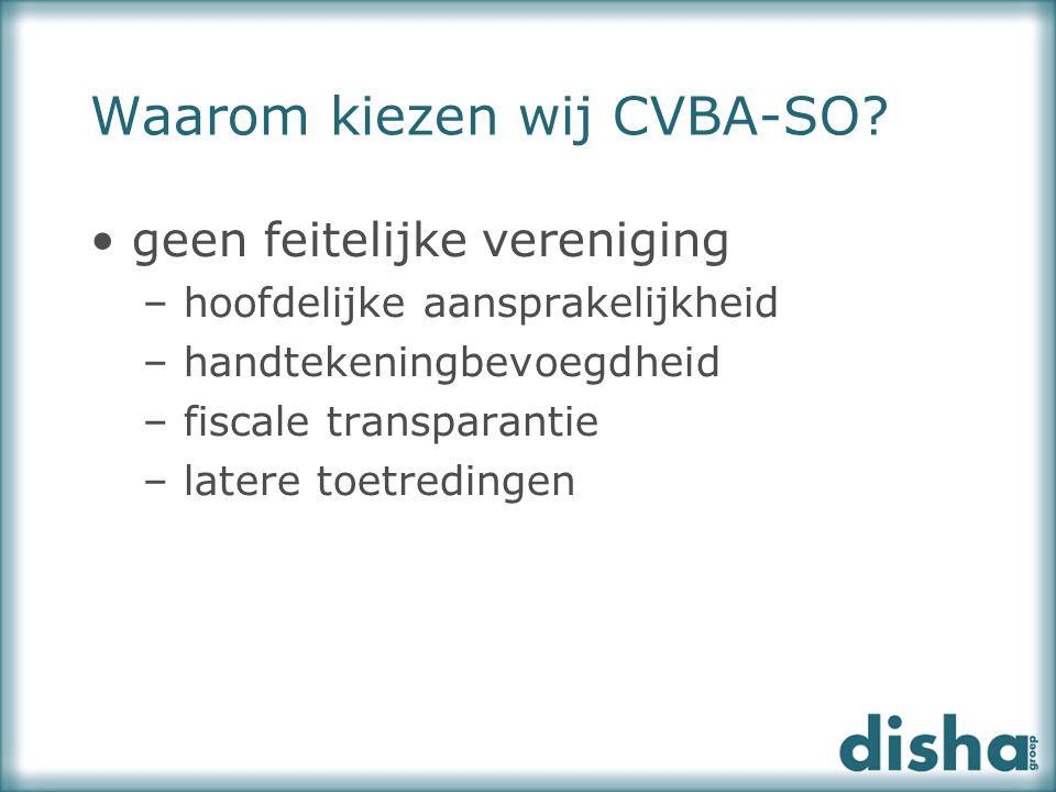 Waarom kiezen wij CVBA-SO? geen feitelijke vereniging – hoofdelijke aansprakelijkheid – handtekeningbevoegdheid – fiscale transparantie – latere toetr