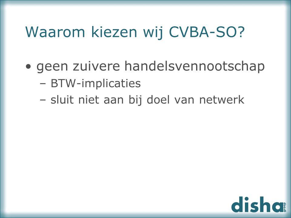 Waarom kiezen wij CVBA-SO? geen zuivere handelsvennootschap – BTW-implicaties – sluit niet aan bij doel van netwerk