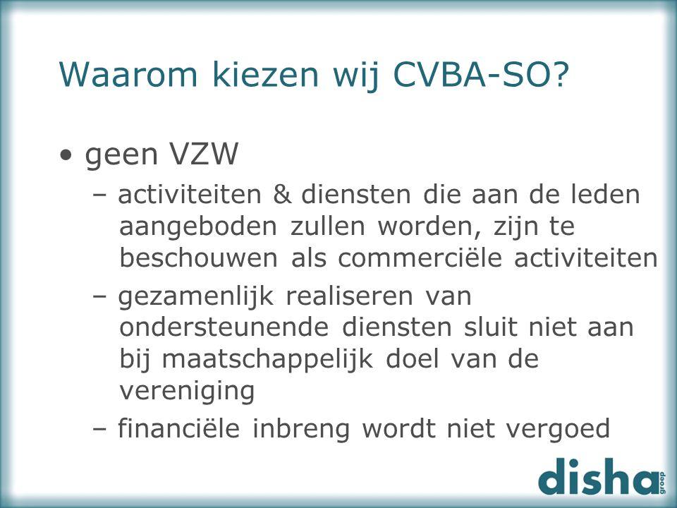 Waarom kiezen wij CVBA-SO? geen VZW – activiteiten & diensten die aan de leden aangeboden zullen worden, zijn te beschouwen als commerciële activiteit