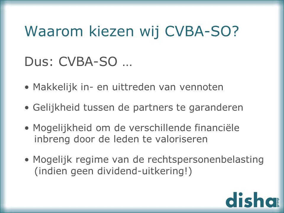 Waarom kiezen wij CVBA-SO? Dus: CVBA-SO … Makkelijk in- en uittreden van vennoten Gelijkheid tussen de partners te garanderen Mogelijkheid om de versc