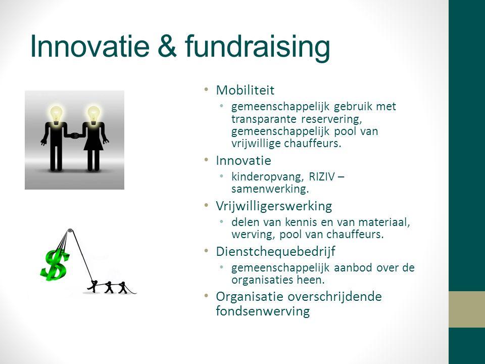 Innovatie & fundraising Mobiliteit gemeenschappelijk gebruik met transparante reservering, gemeenschappelijk pool van vrijwillige chauffeurs.