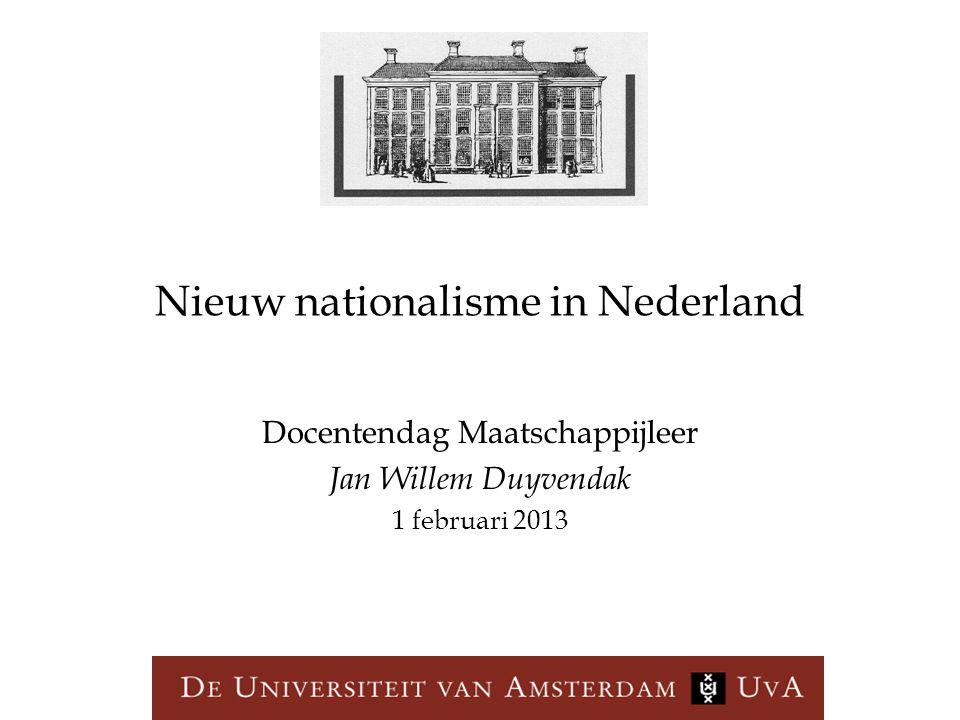 Nieuw nationalisme in Nederland Docentendag Maatschappijleer Jan Willem Duyvendak 1 februari 2013