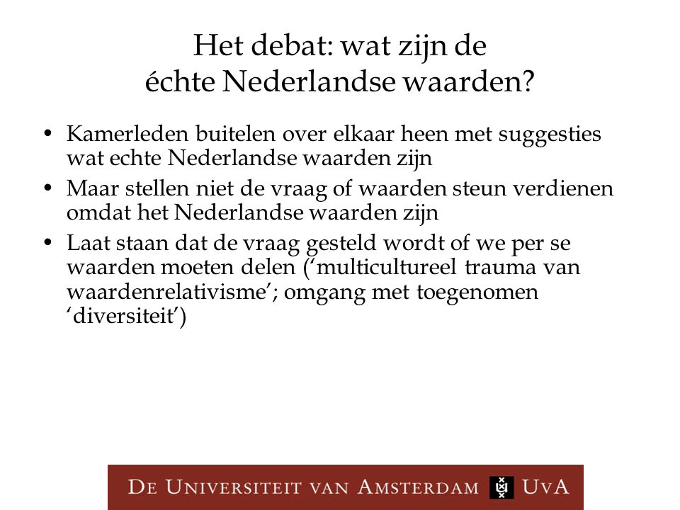 Het debat: wat zijn de échte Nederlandse waarden? Kamerleden buitelen over elkaar heen met suggesties wat echte Nederlandse waarden zijn Maar stellen