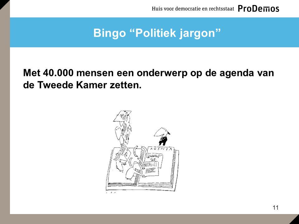 """11 Bingo """"Politiek jargon"""" Met 40.000 mensen een onderwerp op de agenda van de Tweede Kamer zetten."""