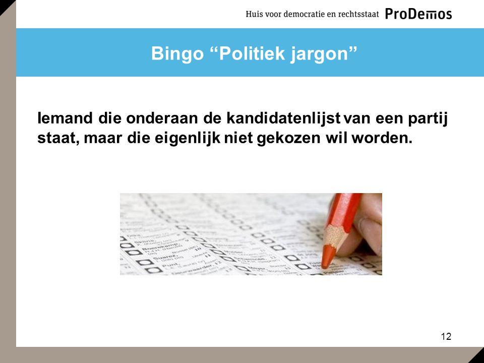 """12 Bingo """"Politiek jargon"""" Iemand die onderaan de kandidatenlijst van een partij staat, maar die eigenlijk niet gekozen wil worden."""