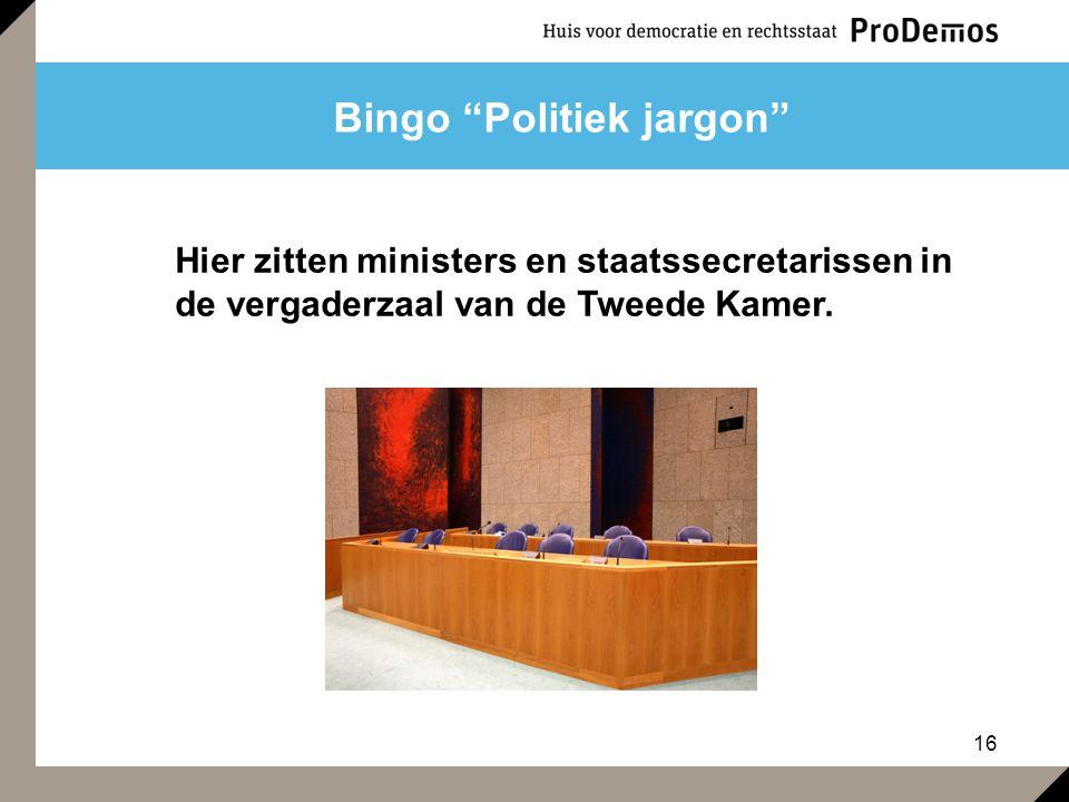 """16 Bingo """"Politiek jargon"""" Hier zitten ministers en staatssecretarissen in de vergaderzaal van de Tweede Kamer."""