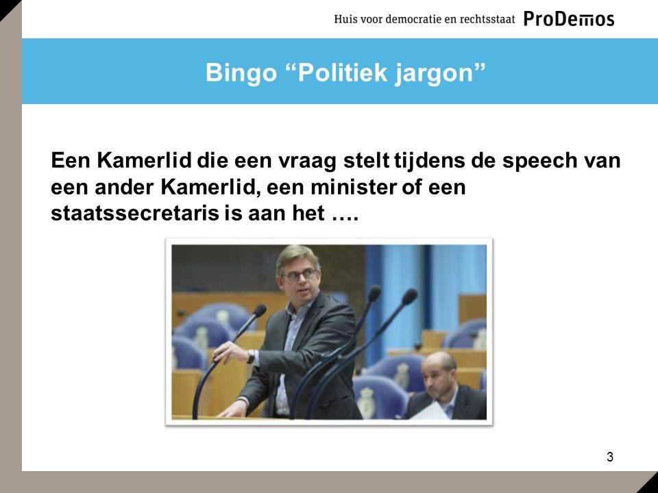 """3 Bingo """"Politiek jargon"""" Een Kamerlid die een vraag stelt tijdens de speech van een ander Kamerlid, een minister of een staatssecretaris is aan het …"""