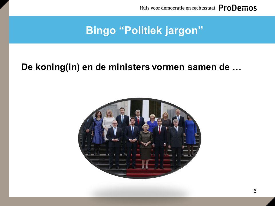 """6 Bingo """"Politiek jargon"""" De koning(in) en de ministers vormen samen de …"""
