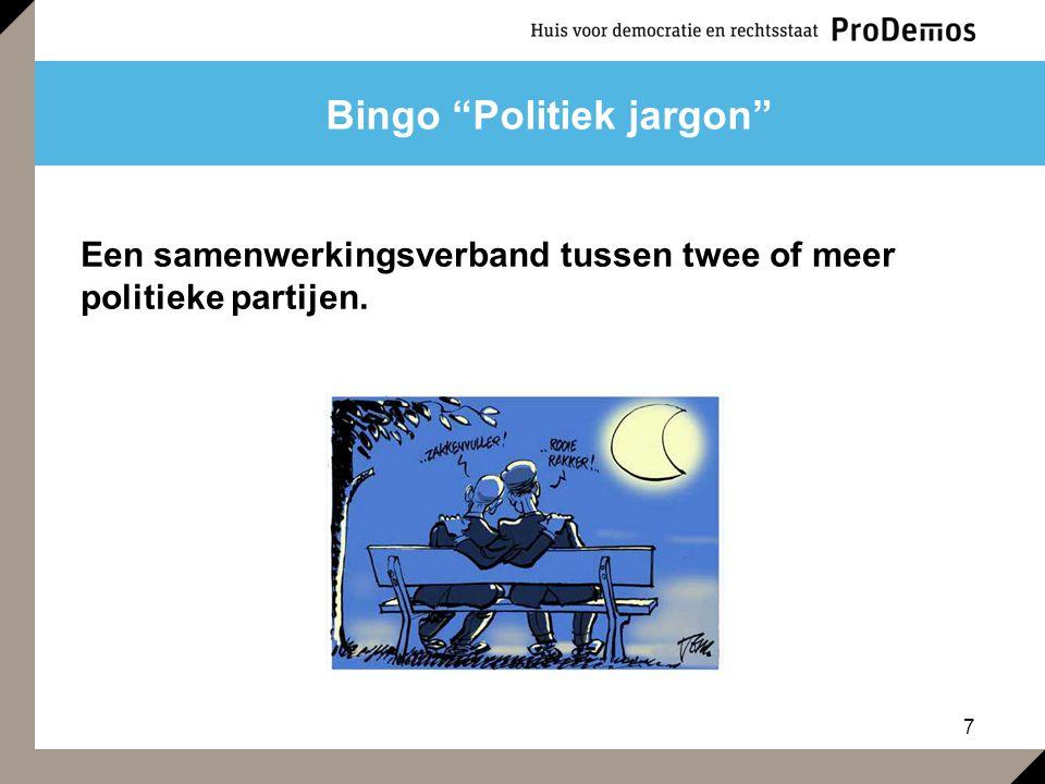 """7 Bingo """"Politiek jargon"""" Een samenwerkingsverband tussen twee of meer politieke partijen."""