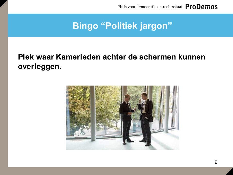 """9 Bingo """"Politiek jargon"""" Plek waar Kamerleden achter de schermen kunnen overleggen."""