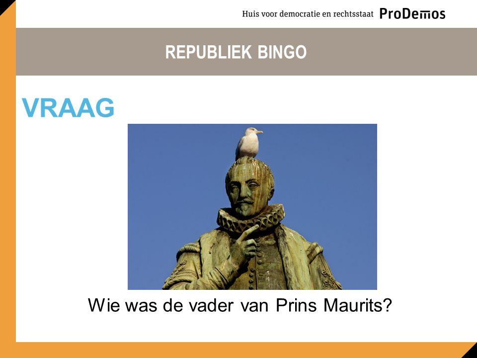 REPUBLIEK BINGO Wie was de vader van Prins Maurits? VRAAG