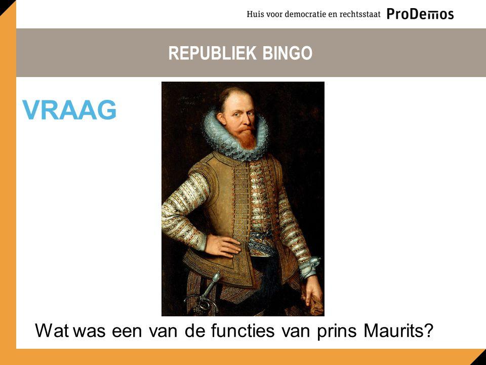 REPUBLIEK BINGO Wat was een van de functies van prins Maurits? VRAAG