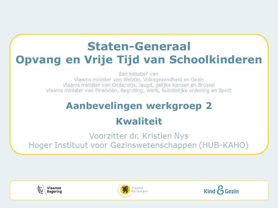 Staten-Generaal Opvang en Vrije Tijd van Schoolkinderen Een initiatief van Vlaams minister van Welzijn, Volksgezondheid en Gezin Vlaams minister van O
