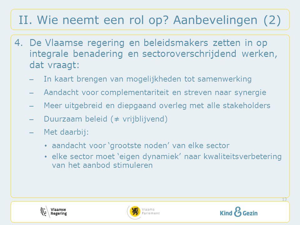 II. Wie neemt een rol op? Aanbevelingen (2) 4.De Vlaamse regering en beleidsmakers zetten in op integrale benadering en sectoroverschrijdend werken, d