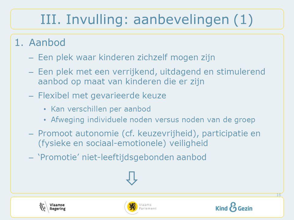 III. Invulling: aanbevelingen (1) 1.Aanbod – Een plek waar kinderen zichzelf mogen zijn – Een plek met een verrijkend, uitdagend en stimulerend aanbod
