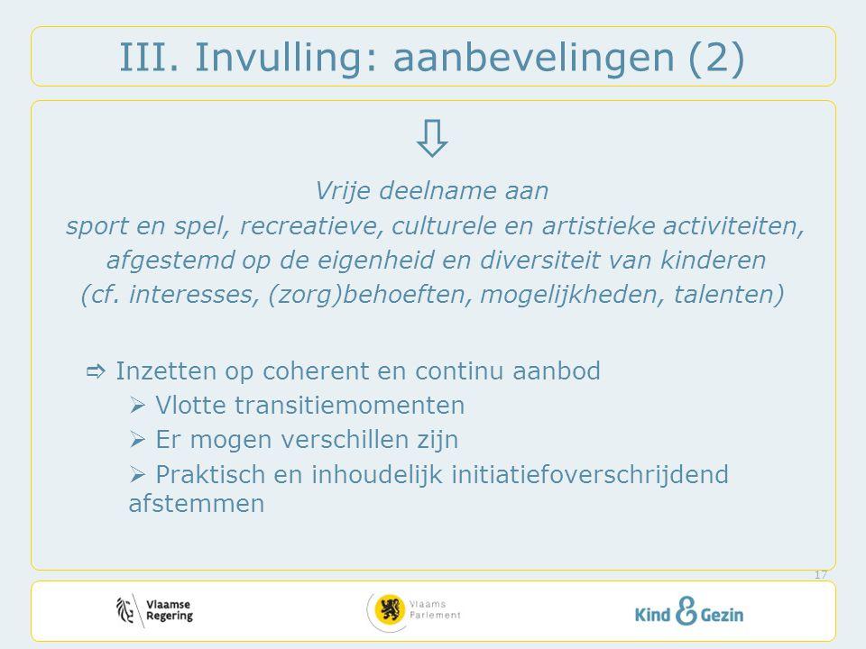 III. Invulling: aanbevelingen (2)  Vrije deelname aan sport en spel, recreatieve, culturele en artistieke activiteiten, afgestemd op de eigenheid en