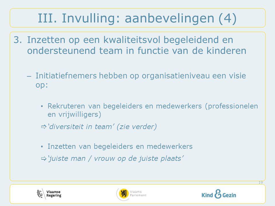 III. Invulling: aanbevelingen (4) 3.Inzetten op een kwaliteitsvol begeleidend en ondersteunend team in functie van de kinderen – Initiatiefnemers hebb