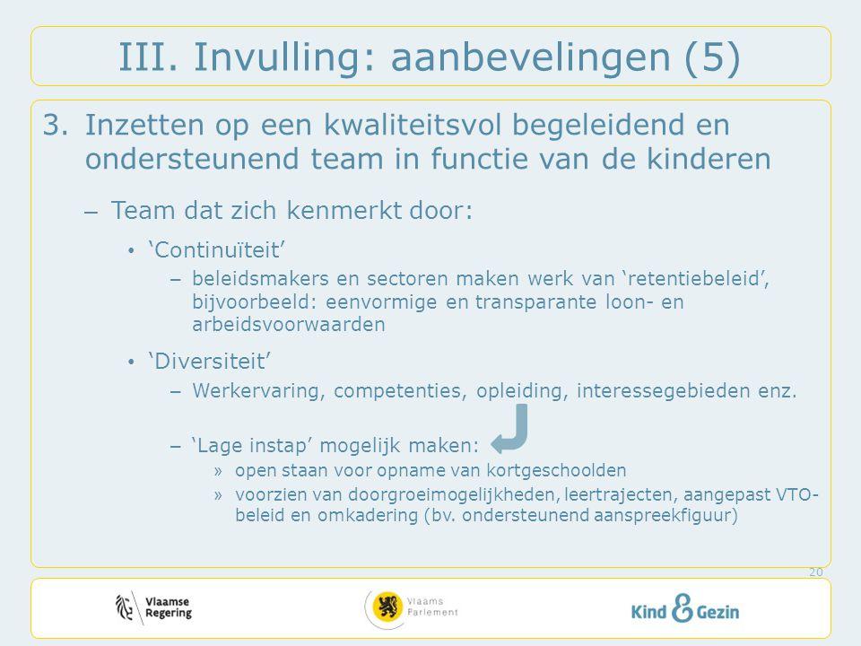 III. Invulling: aanbevelingen (5) 3.Inzetten op een kwaliteitsvol begeleidend en ondersteunend team in functie van de kinderen – Team dat zich kenmerk