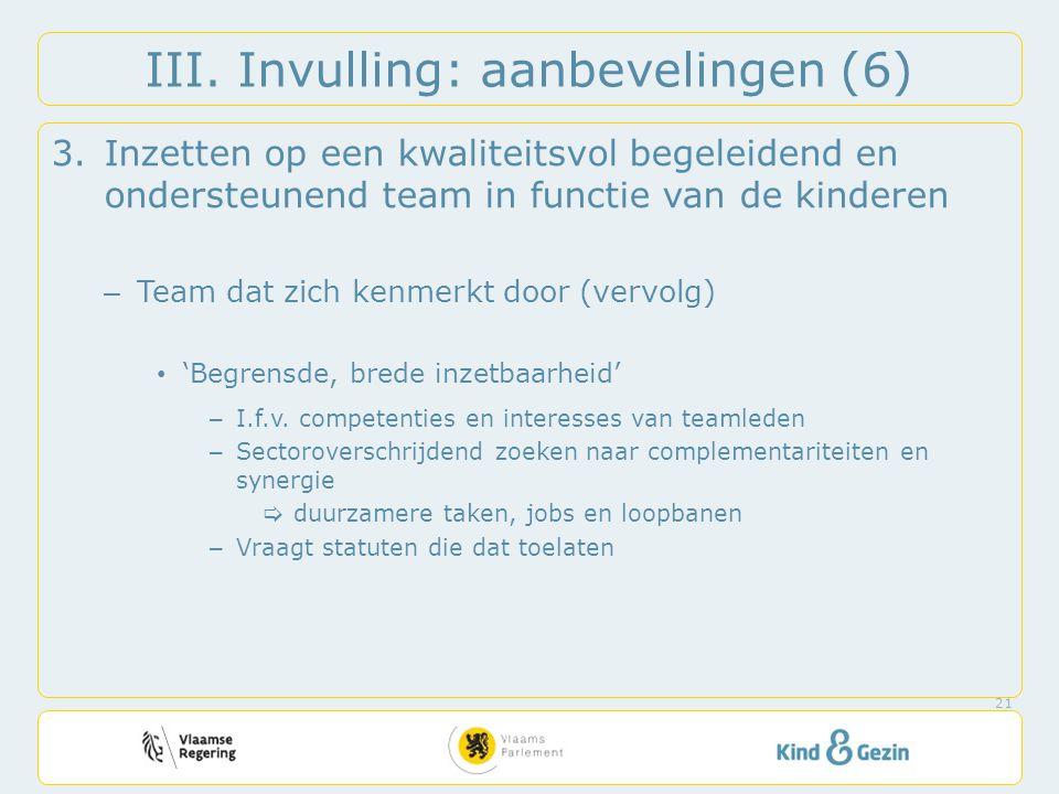 III. Invulling: aanbevelingen (6) 3.Inzetten op een kwaliteitsvol begeleidend en ondersteunend team in functie van de kinderen – Team dat zich kenmerk