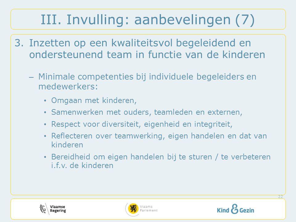 III. Invulling: aanbevelingen (7) 3.Inzetten op een kwaliteitsvol begeleidend en ondersteunend team in functie van de kinderen – Minimale competenties