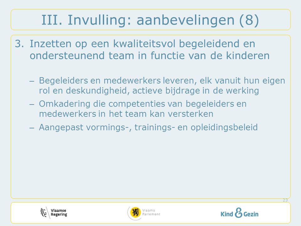 III. Invulling: aanbevelingen (8) 3.Inzetten op een kwaliteitsvol begeleidend en ondersteunend team in functie van de kinderen – Begeleiders en medewe