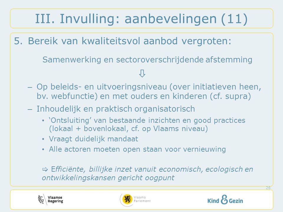 III. Invulling: aanbevelingen (11) 5.Bereik van kwaliteitsvol aanbod vergroten: Samenwerking en sectoroverschrijdende afstemming  – Op beleids- en ui