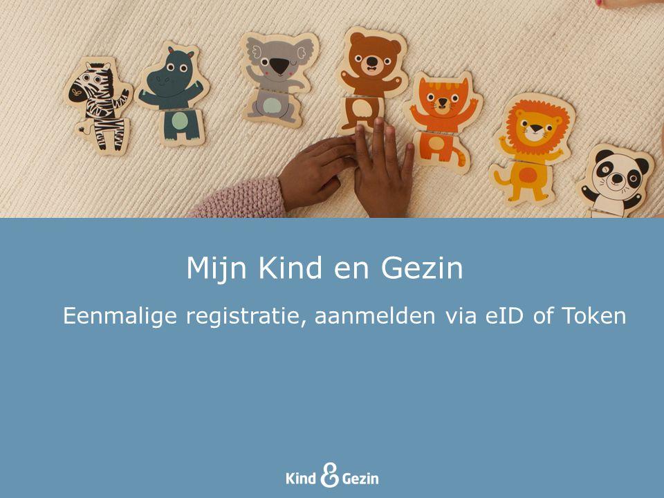 Mijn Kind en Gezin Eenmalige registratie, aanmelden via eID of Token