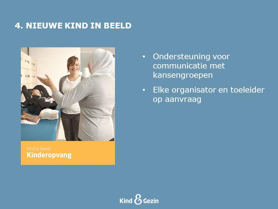 4. NIEUWE KIND IN BEELD Ondersteuning voor communicatie met kansengroepen Elke organisator en toeleider op aanvraag
