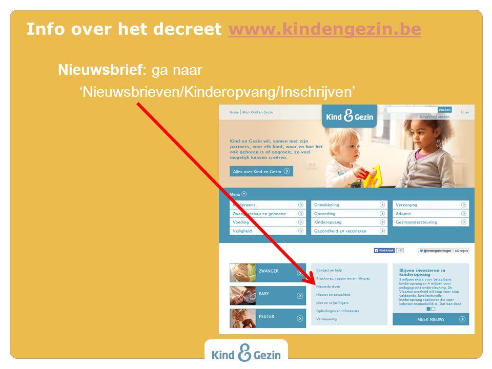 Nieuwsbrief: ga naar 'Nieuwsbrieven/Kinderopvang/Inschrijven' Info over het decreet www.kindengezin.bewww.kindengezin.be