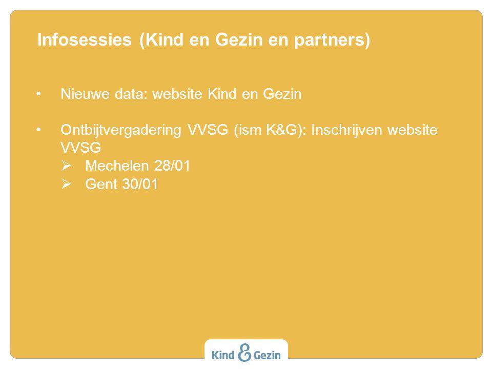 Nieuwe data: website Kind en Gezin Ontbijtvergadering VVSG (ism K&G): Inschrijven website VVSG  Mechelen 28/01  Gent 30/01 Infosessies (Kind en Gezin en partners)