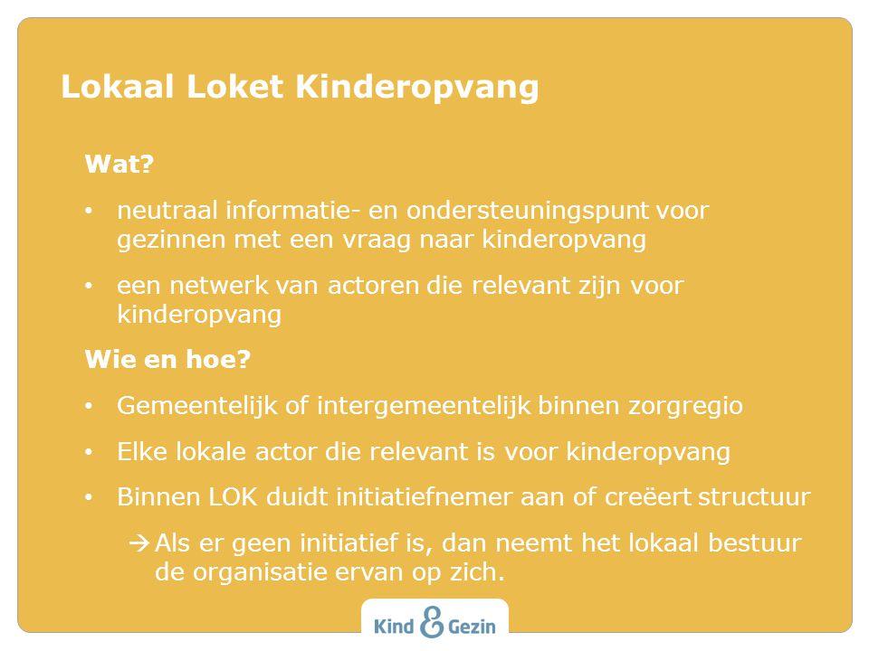 Wat? neutraal informatie- en ondersteuningspunt voor gezinnen met een vraag naar kinderopvang een netwerk van actoren die relevant zijn voor kinderopv