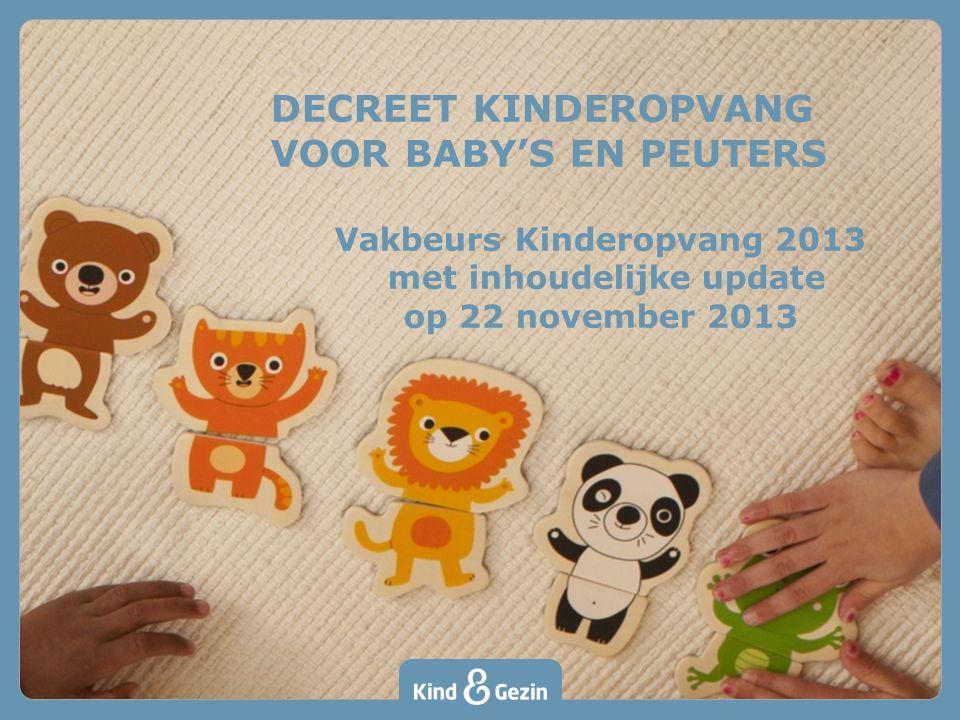 DECREET KINDEROPVANG VOOR BABY'S EN PEUTERS Vakbeurs Kinderopvang 2013 met inhoudelijke update op 22 november 2013