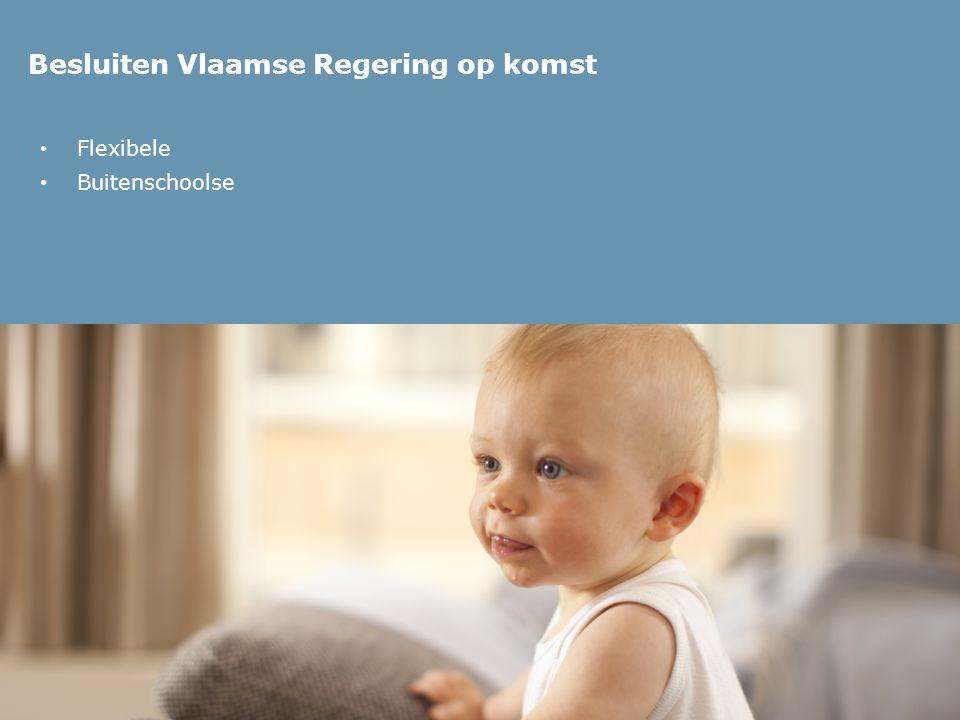 Besluiten Vlaamse Regering op komst Flexibele Buitenschoolse Voorlopige versie 5 juli 2013