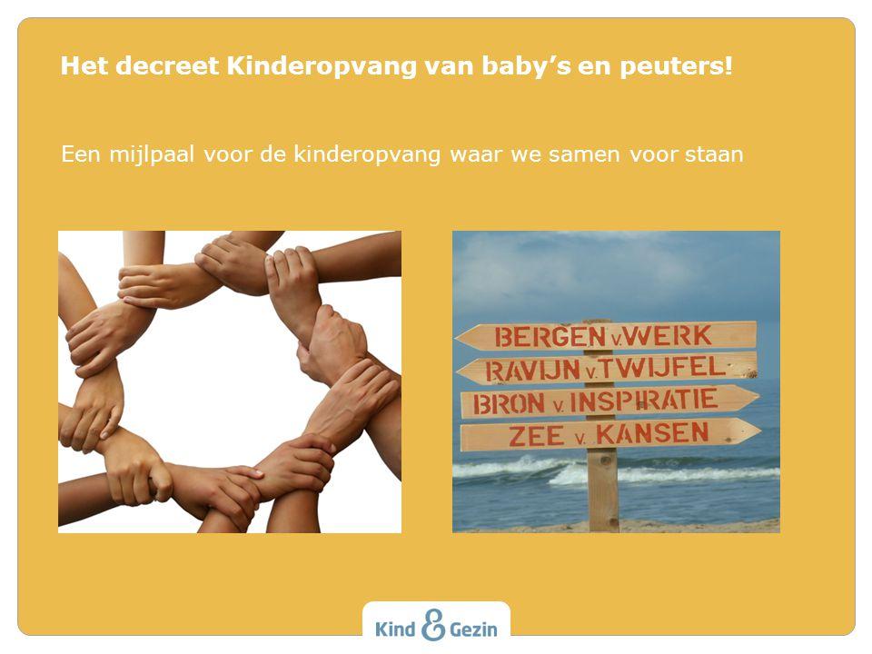 Een mijlpaal voor de kinderopvang waar we samen voor staan Het decreet Kinderopvang van baby's en peuters!