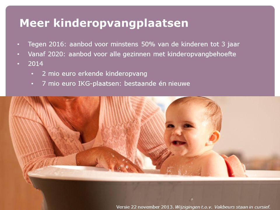 Meer kinderopvangplaatsen Tegen 2016: aanbod voor minstens 50% van de kinderen tot 3 jaar Vanaf 2020: aanbod voor alle gezinnen met kinderopvangbehoef