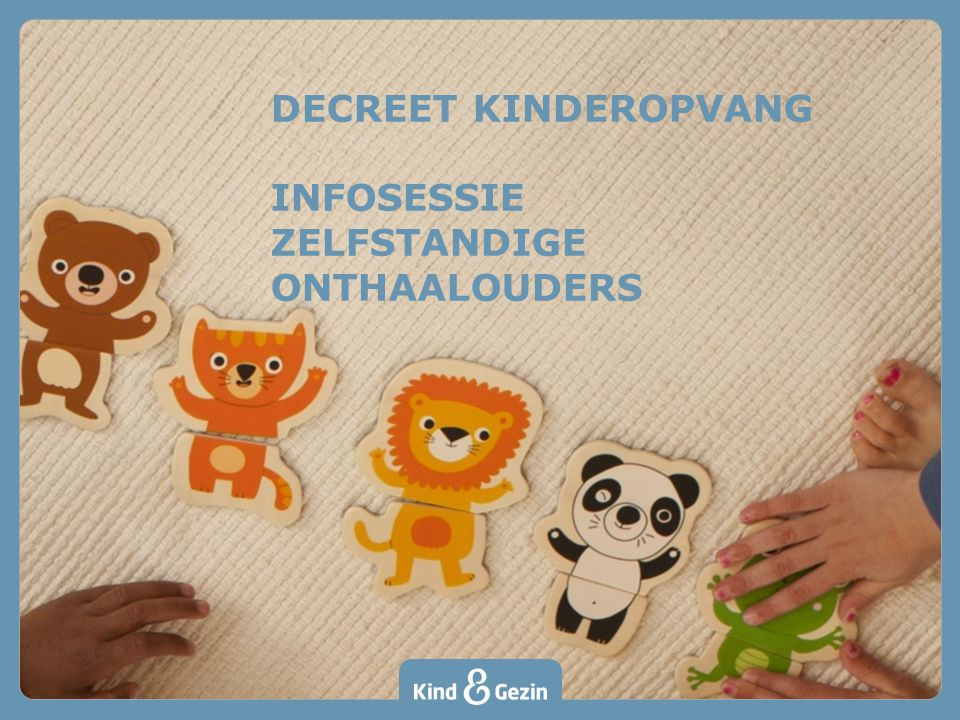 Toepassing op www.kindengezin.be om kinderopvangvragen:www.kindengezin.be 1.te registreren (ouders of Lokaal Loket) 2.te behandelen (kinderopvang en Lokaal Loket) 3.in kaart te brengen (overheid).
