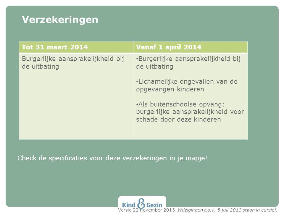 Tot 31 maart 2014Vanaf 1 april 2014 Burgerlijke aansprakelijkheid bij de uitbating Lichamelijke ongevallen van de opgevangen kinderen Als buitenschool