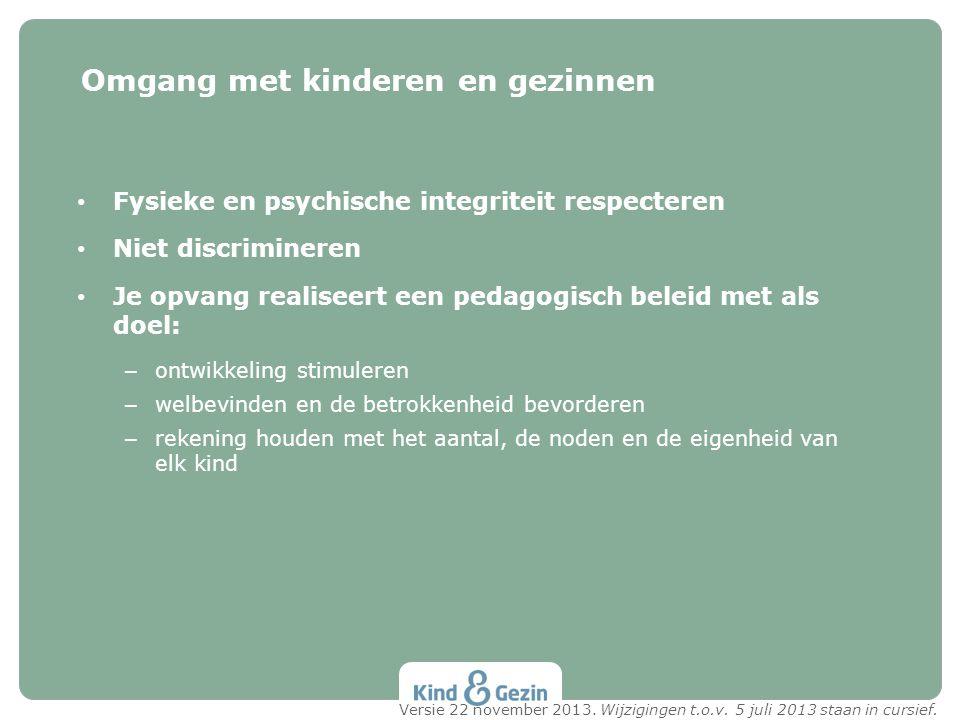 Fysieke en psychische integriteit respecteren Niet discrimineren Je opvang realiseert een pedagogisch beleid met als doel: – ontwikkeling stimuleren –