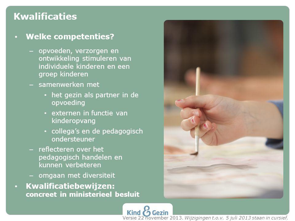Welke competenties? – opvoeden, verzorgen en ontwikkeling stimuleren van individuele kinderen en een groep kinderen – samenwerken met het gezin als pa
