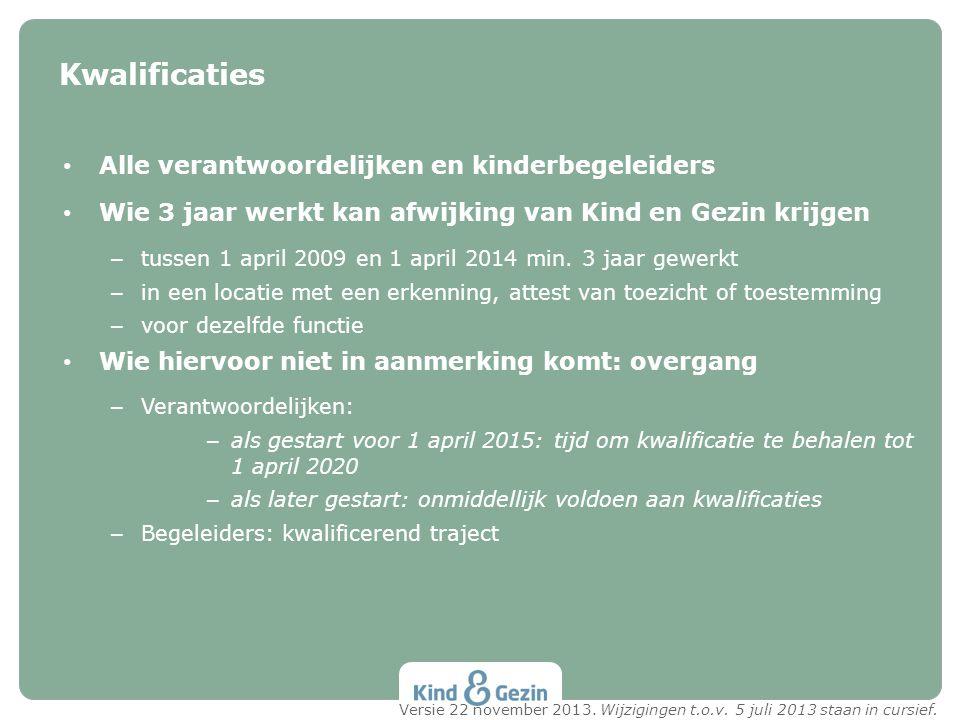 Alle verantwoordelijken en kinderbegeleiders Wie 3 jaar werkt kan afwijking van Kind en Gezin krijgen – tussen 1 april 2009 en 1 april 2014 min. 3 jaa