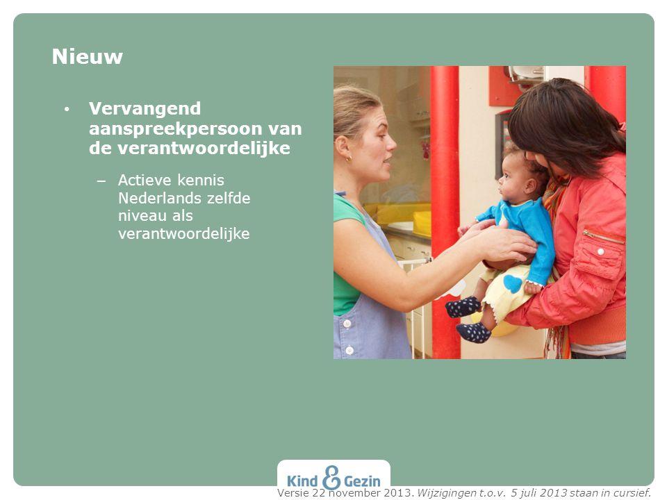 Vervangend aanspreekpersoon van de verantwoordelijke – Actieve kennis Nederlands zelfde niveau als verantwoordelijke Nieuw Versie 22 november 2013. Wi