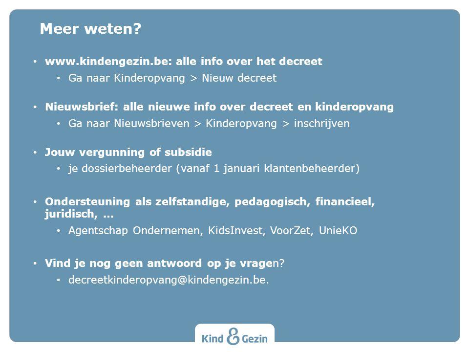 Meer weten? www.kindengezin.be: alle info over het decreet Ga naar Kinderopvang > Nieuw decreet Nieuwsbrief: alle nieuwe info over decreet en kinderop