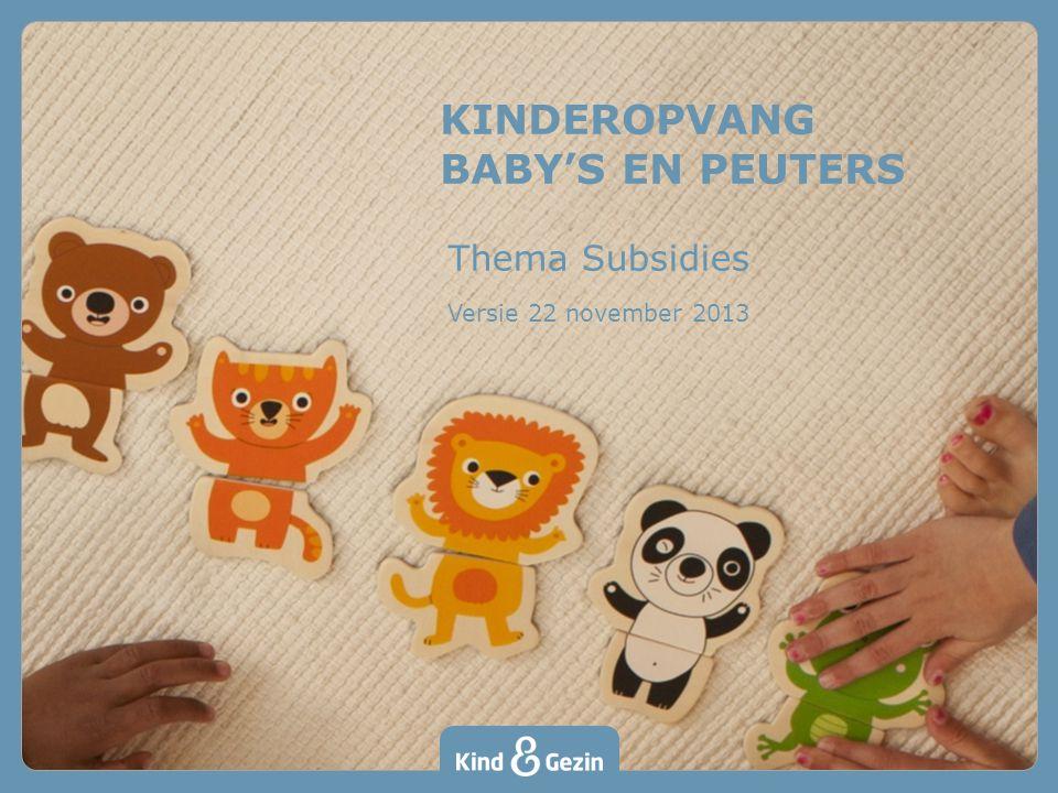 KINDEROPVANG BABY'S EN PEUTERS Thema Subsidies Versie 22 november 2013